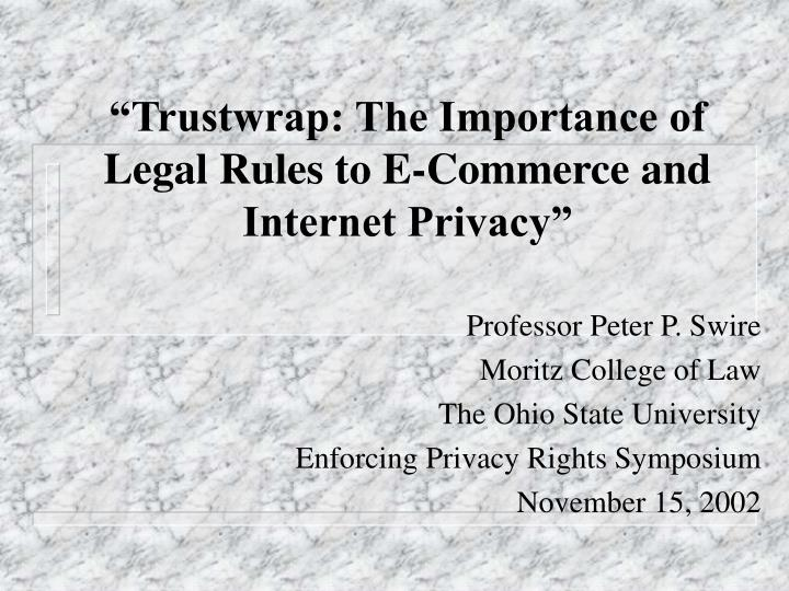 trustwrap the importance of legal rules to e commerce and internet privacy n.