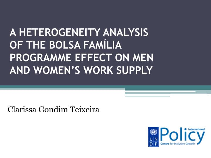 a heterogeneity analysis of the bolsa fam lia programme effect on men and women s work supply n.