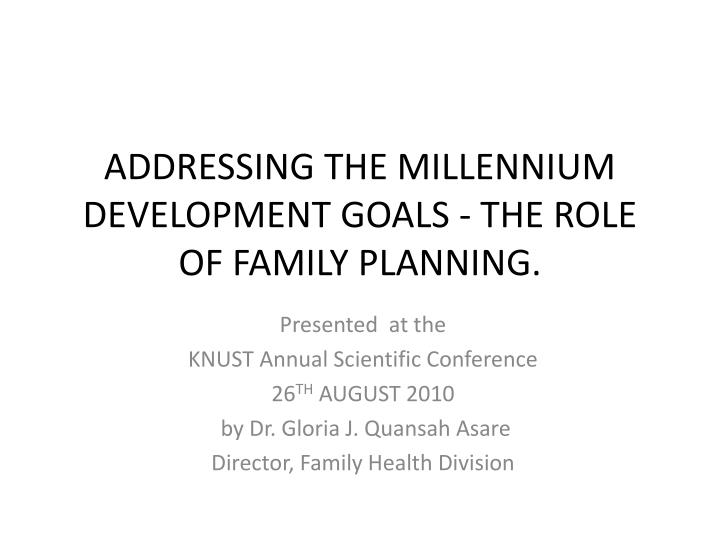 addressing the millennium development goals the role of family planning n.