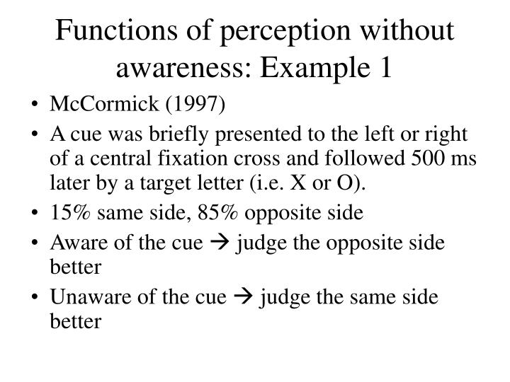 Functions of perception without awareness: Example 1