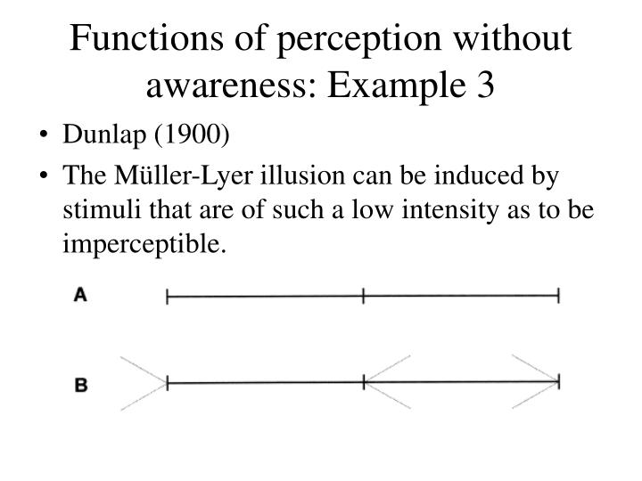 Functions of perception without awareness: Example 3