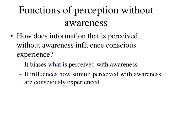 Functions of perception without awareness