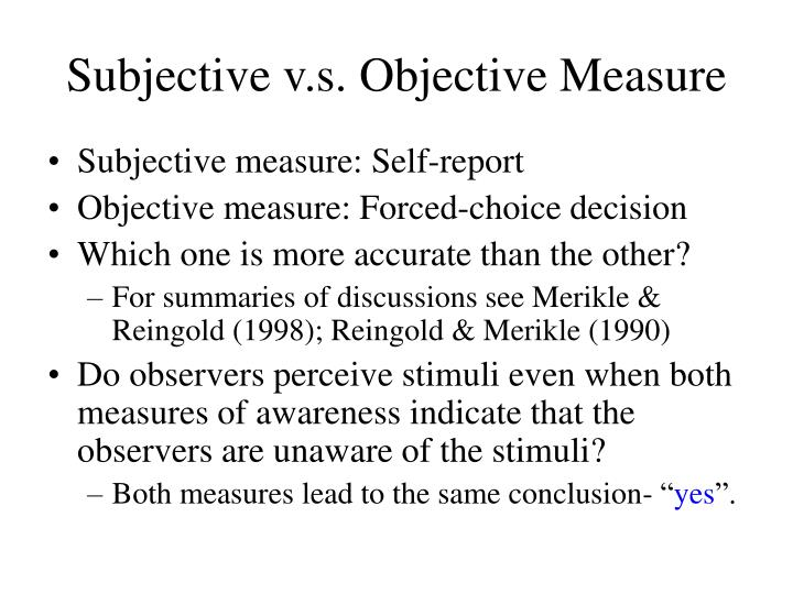 Subjective v.s. Objective Measure