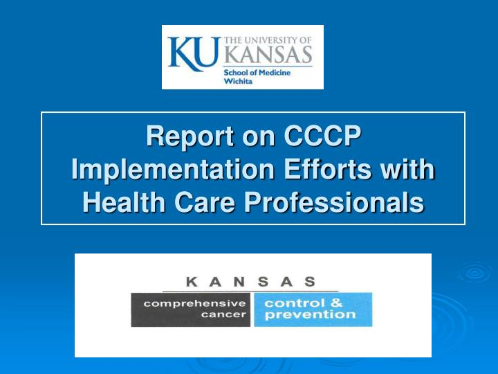report on cccp implementation efforts with health care professionals n.