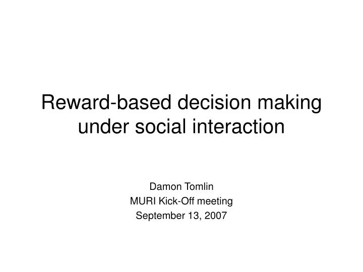reward based decision making under social interaction n.