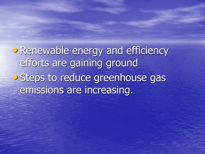 Renewable energy and efficiency efforts are gaining ground