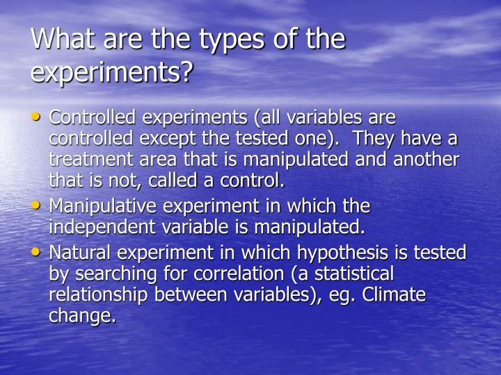 What are the types of the experiments?
