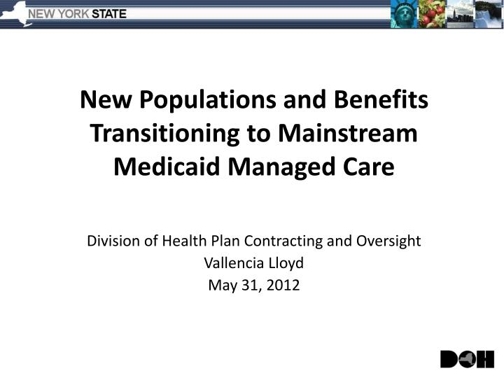 new populations and benefits transitioning to mainstream medicaid managed care n.