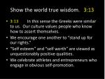 show the world true wisdom 3 135