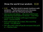 show the world true wisdom 3 136