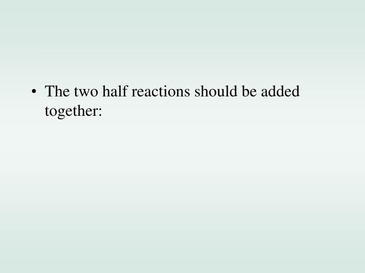 The two half reactions should be added together: