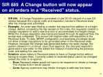 sir 889 a change button will now appear on all orders in a received status