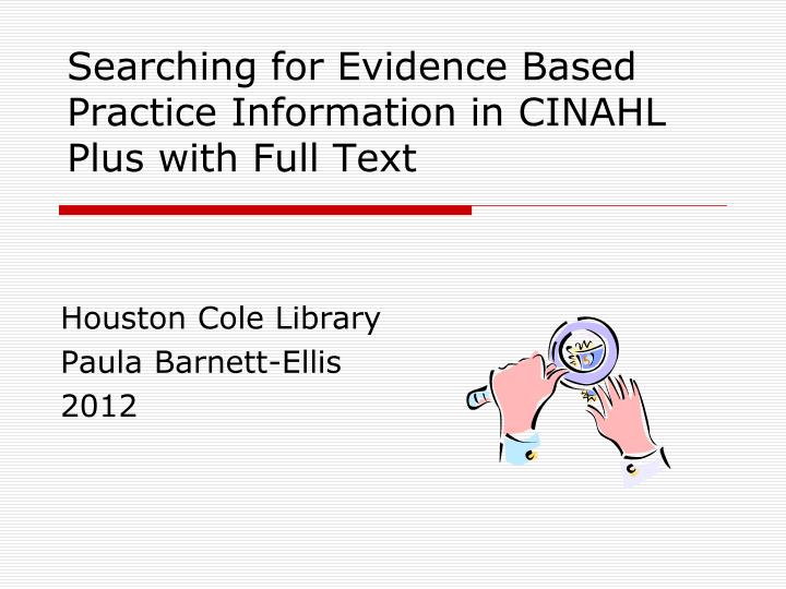 searching for evidence based practice information in cinahl plus with full text n.