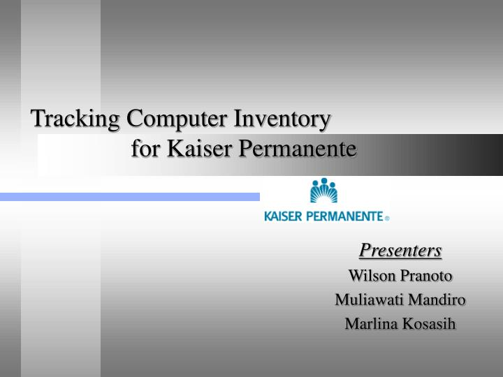 tracking computer inventory for kaiser permanente n.