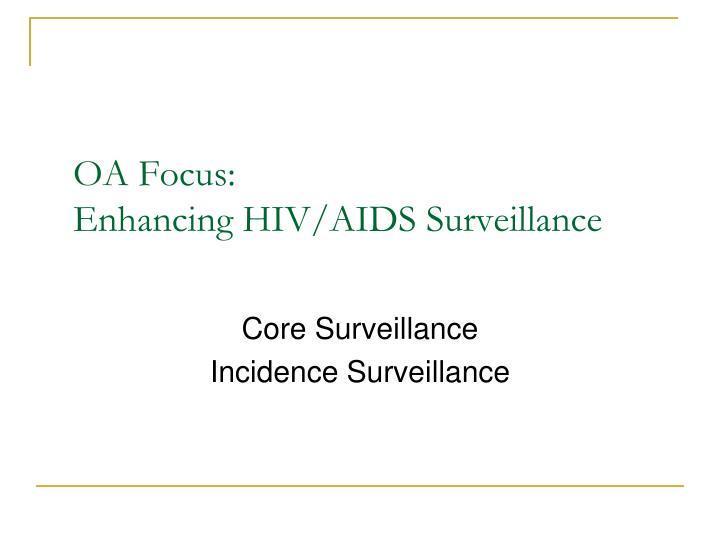 Oa focus enhancing hiv aids surveillance