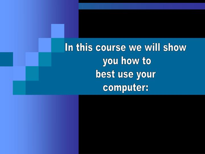 In this course we will show