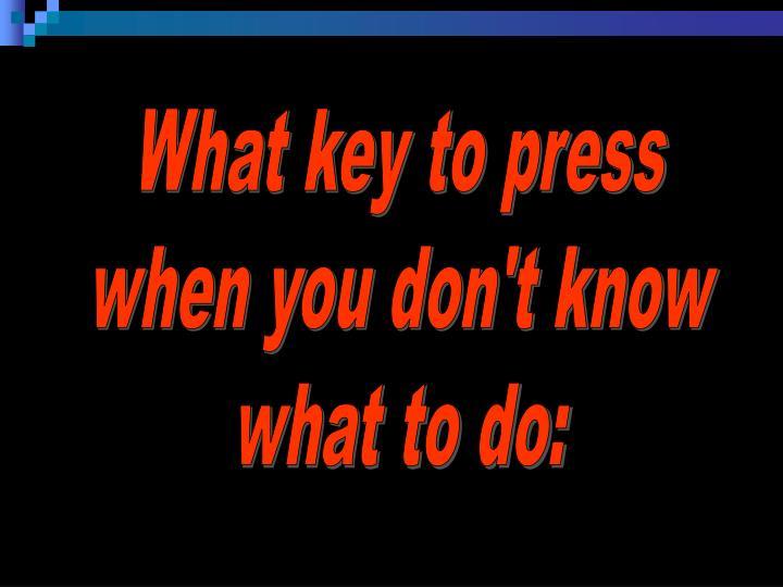 What key to press