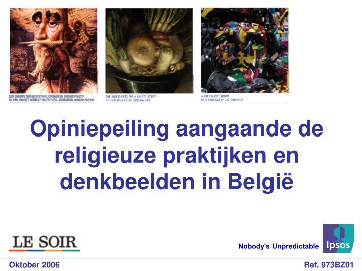 opiniepeiling aangaande de religieuze praktijken en denkbeelden in belgi n.