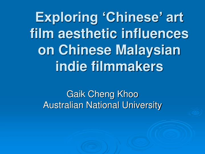 exploring chinese art film aesthetic influences on chinese malaysian indie filmmakers n.