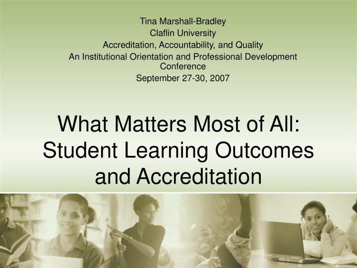what matters most of all student learning outcomes and accreditation n.