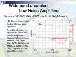 wide band uncooled low noise amplifiers