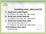 installing chan pika cont d
