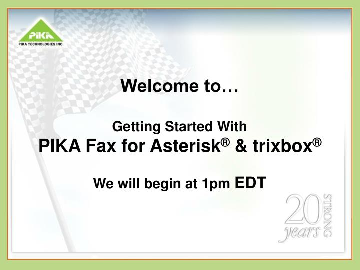 welcome to getting started with pika fax for asterisk trixbox we will begin at 1pm edt n.