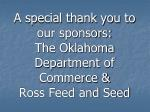 a special thank you to our sponsors the oklahoma department of commerce ross feed and seed