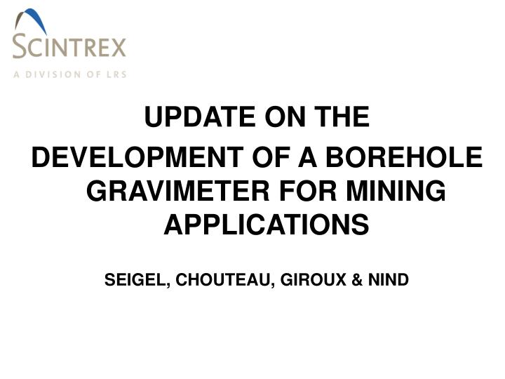 PPT - UPDATE ON THE DEVELOPMENT OF A BOREHOLE GRAVIMETER FOR