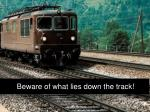 beware of what lies down the track