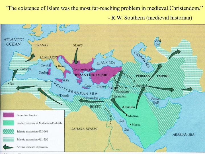 """""""The existence of Islam was the most far-reaching problem in medieval Christendom."""""""