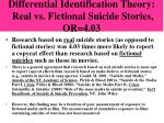 differential identification theory real vs fictional suicide stories or 4 03