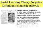 social learning theory negative definitions of suicide or 01