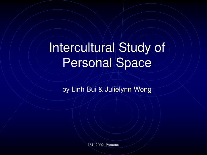 Intercultural study of personal space by linh bui julielynn wong