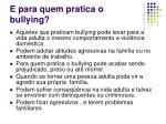 e para quem pratica o bullying