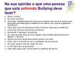 na sua opini o o que uma pessoa que est sofrendo bullying deve fazer
