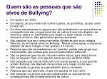 quem s o as pessoas que s o alvos de bullying