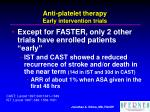 anti platelet therapy early intervention trials
