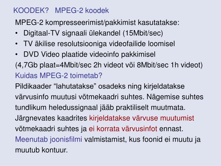 KOODEK?   MPEG-2 koodek