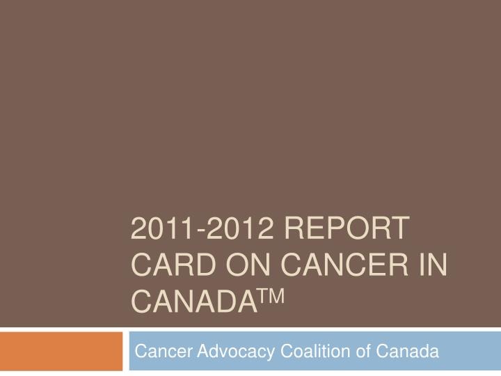 2011 2012 report card on cancer in canada tm n.