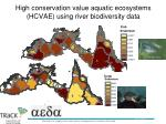 high conservation value aquatic ecosystems hcvae using river biodiversity data