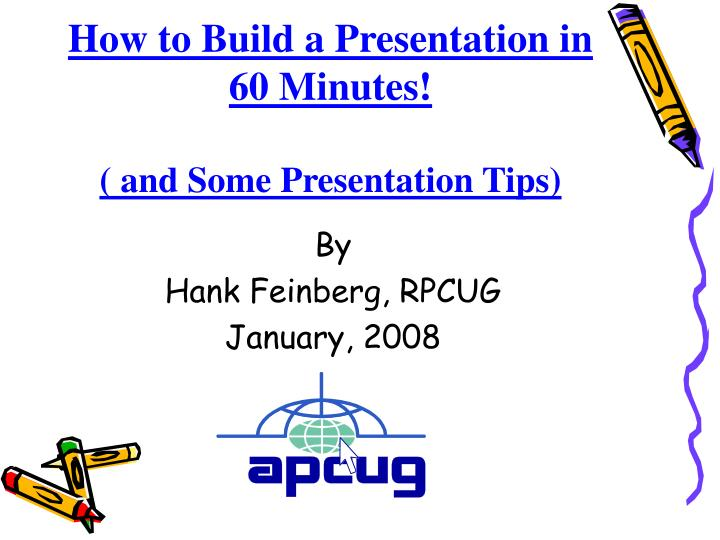 how to build a presentation in 60 minutes and some presentation tips n.