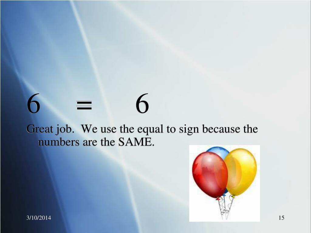 6     =      6