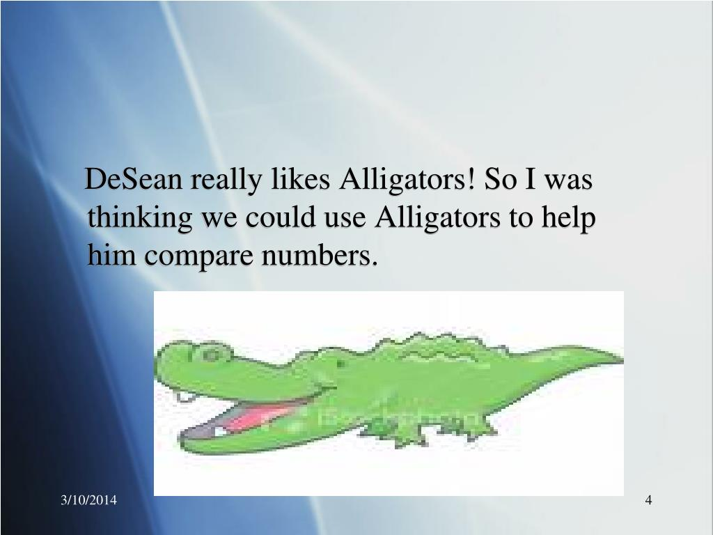 DeSean really likes Alligators! So I was thinking we could use Alligators to help him compare numbers.