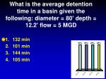 what is the average detention time in a basin given the following diameter 80 depth 12 2 flow 5 mgd