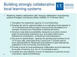 building strongly collaborative local learning systems