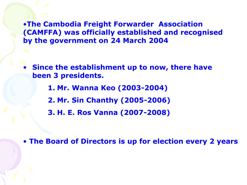 The Cambodia Freight Forwarder  Association (CAMFFA) was officially established and recognised by the government on 24 March 2004