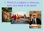 1 think of a subject or what you want your book to be about