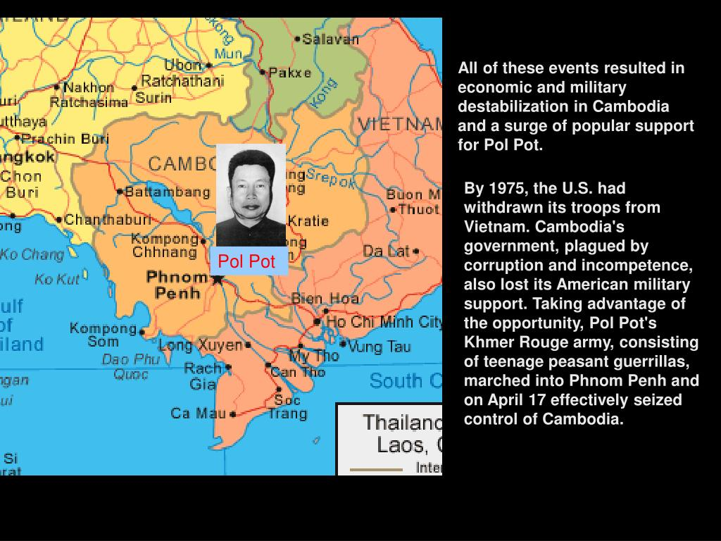 All of these events resulted in economic and military destabilization in Cambodia and a surge of popular support for Pol Pot.