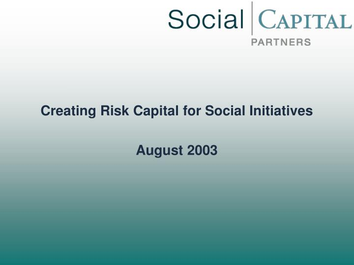 creating risk capital for social initiatives august 2003 n.